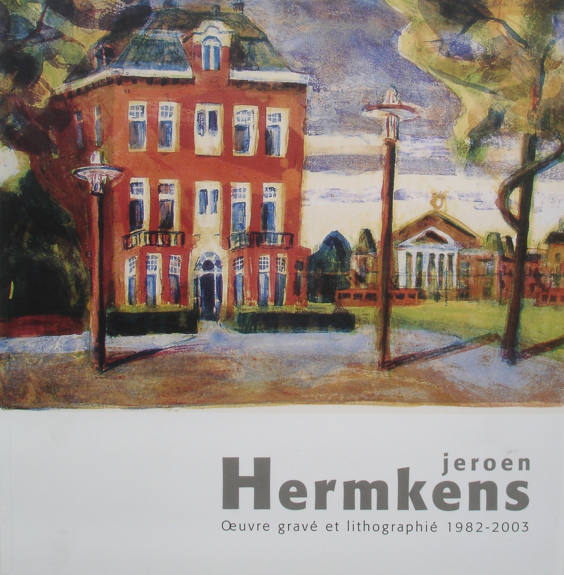 'Jeroen Hermkens-Oeuvre Grave Et Lithographie 1982-2003'